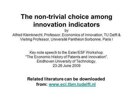 The non-trivial choice among innovation indicators by Alfred Kleinknecht, Professor, Economics of Innovation, TU Delft & Visiting Professor, Université.