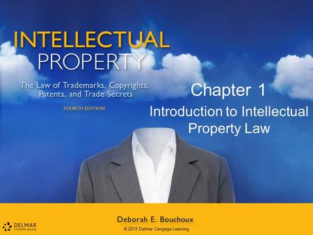 Introduction to Intellectual Property Law Chapter 1 © 2013 Delmar Cengage Learning.
