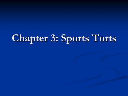 "Chapter 3: Sports Torts. Tort Law Generally Tort = Personal Injury law Tort = Personal Injury law Latin: to ""twist"" or ""twisted"" Latin: to ""twist"" or."