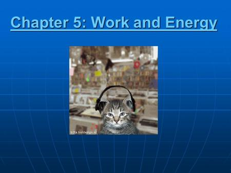 Chapter 5: Work and Energy. Today's Objectives What do you think? List five examples of things you have done in the last year that you would consider.