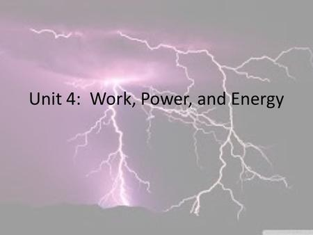 Unit 4: Work, Power, and Energy. I. Work When a force acts upon an object to cause a displacement of the object, it is said that work was done upon the.