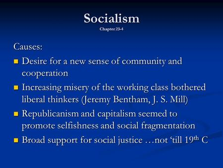 Socialism Chapter 23-4 Causes: Desire for a new sense of community and cooperation Desire for a new sense of community and cooperation Increasing misery.