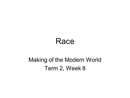 Race Making of the Modern World Term 2, Week 8. Introduction Origin of term 'Race' 15thC & 16thC European explorations Atlantic World Aim: to trace devt.