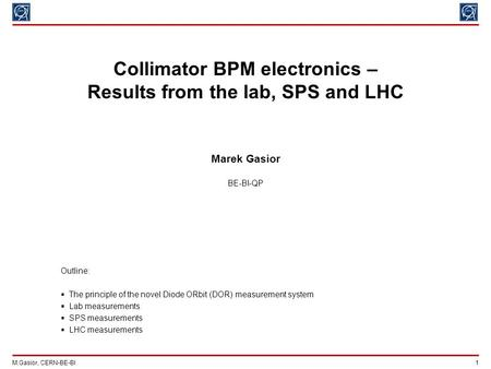 M.Gasior, CERN-BE-BI 1 Collimator BPM electronics – Results from the lab, SPS and LHC Marek Gasior BE-BI-QP Outline:  The principle of the novel Diode.