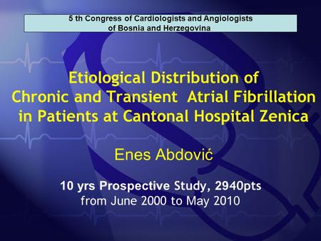 Etiological Distribution of Chronic and Transient Atrial Fibrillation in Patients at Cantonal Hospital Zenica Enes Abdović 10 yrs Prospective Study, 29.