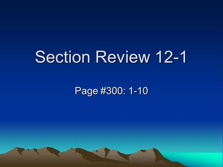 Section Review 12-1 Page #300: 1-10. #1 Describe elastic rebound.  The sudden return of deformed rock back.