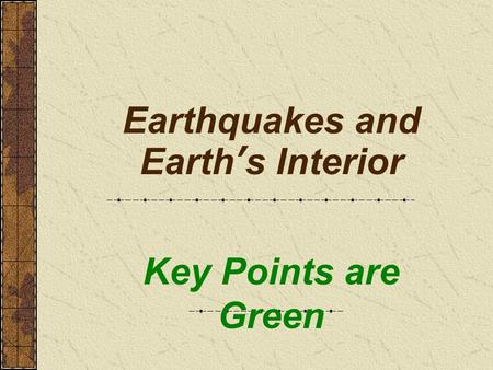 Earthquakes and Earth's Interior Key Points are Green.