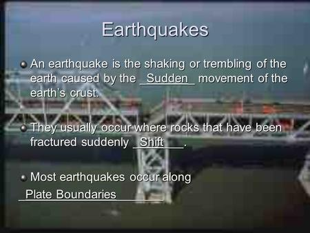 Earthquakes An earthquake is the shaking or trembling of the earth caused by the _Sudden_ movement of the earth's crust. They usually occur where rocks.