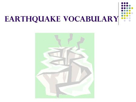 Earthquake Vocabulary. Earthquake Vibrations in the earth caused by the sudden release of energy, usually a result of the movement of rocks along a fault.