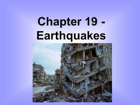 Chapter 19 - Earthquakes. EARTHQUAKES CAN BE VERY POWERFUL. FORTUNATELY ONLY AROUND 75 MAJOR EARTHQUAKES HAPPEN EACH YEAR. THEY ARE CAUSED WHEN ROCKS.