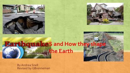 By Andrea Snell Revised by GBrenneman S and How they shape the Earth.