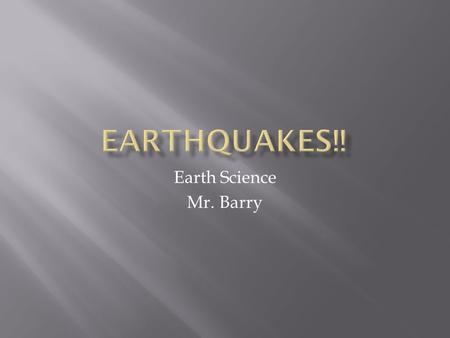 Earth Science Mr. Barry.  Focus : the point where an earthquake originates  Epicenter : the point on Earth's surface directly above the focus  Fault.
