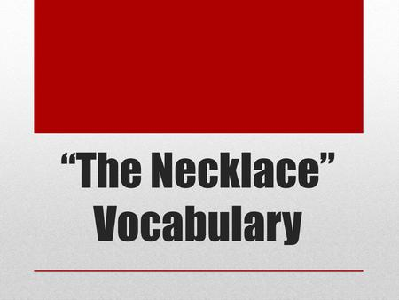 """The Necklace"" Vocabulary. Adulation Noun Excessive praise or flattery Even though Mark was considered a ""skinny twig,"" Maria's adulation made him feel."