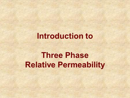 Introduction to Three Phase Relative Permeability.