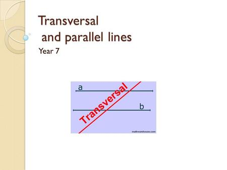 Transversal and parallel lines Year 7. Parallel Lines You may already have a rough idea of what the word parallel means. Note how it is spelt – with two.