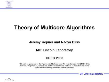 Slide-1 Multicore Theory MIT Lincoln Laboratory Theory of Multicore Algorithms Jeremy Kepner and Nadya Bliss MIT Lincoln Laboratory HPEC 2008 This work.