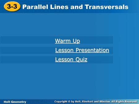 3-3 Parallel Lines and Transversals Holt Geometry Warm Up Warm Up Lesson Presentation Lesson Presentation Lesson Quiz Lesson Quiz.