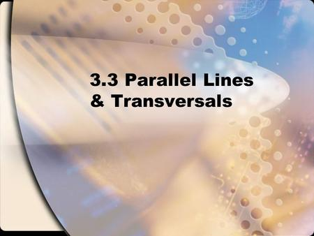 3.3 Parallel Lines & Transversals. Standards/Objectives: Standard 3: Students will learn and apply geometric concepts. Objectives: Prove and use results.