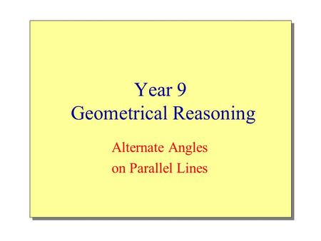 Year 9 Geometrical Reasoning Alternate Angles on Parallel Lines.