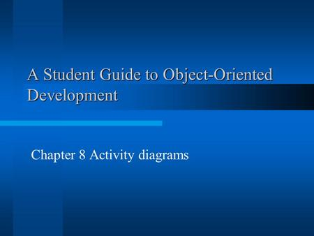 A Student Guide to Object-Oriented Development Chapter 8 Activity diagrams.
