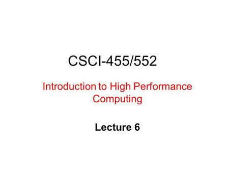 CSCI-455/552 Introduction to High Performance Computing Lecture 6.