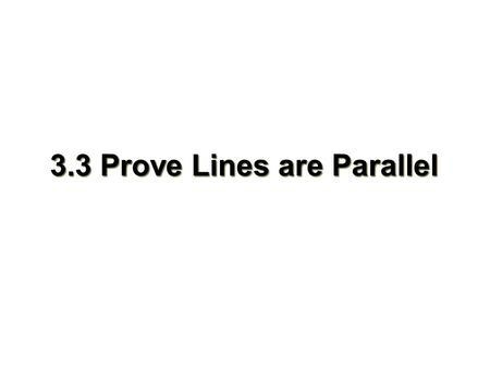 3.3 Prove Lines are Parallel. Objectives Recognize angle conditions that occur with parallel lines Prove that two lines are parallel based on given angle.