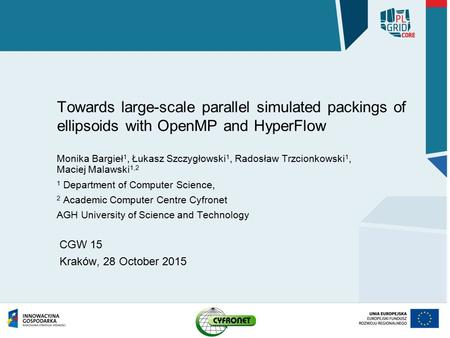 Towards large-scale parallel simulated packings of ellipsoids with OpenMP and HyperFlow Monika Bargieł 1, Łukasz Szczygłowski 1, Radosław Trzcionkowski.