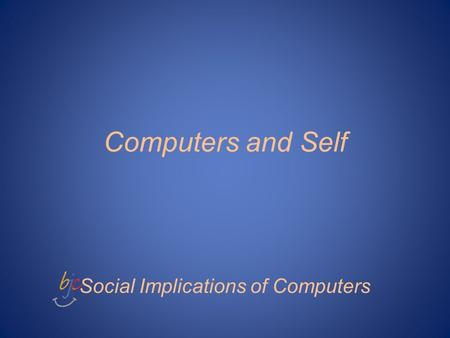Computers and Self Social Implications of Computers.