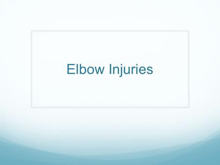 Elbow Injuries. Anatomy Elbow Dislocation Elbow Bursitis.