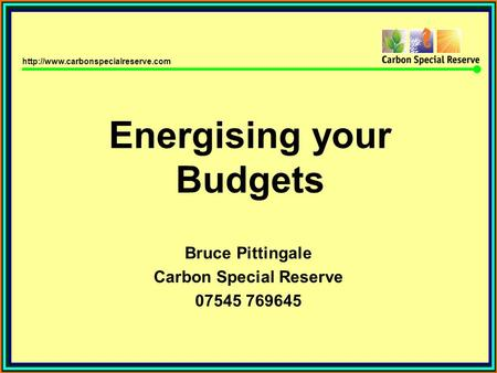 Energising your Budgets Bruce Pittingale Carbon Special Reserve 07545 769645.