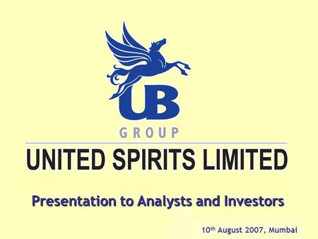 The Power of Leadership Presentation to Analysts and Investors 10 th August 2007, Mumbai.