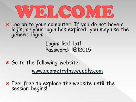  Log on to your computer. If you do not have a login, or your login has expired, you may use the generic login: Login: lisd_latl Password:  Go.