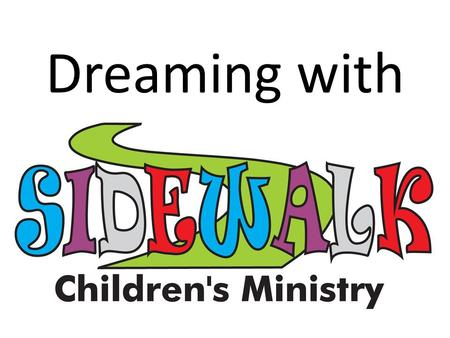 Dreaming with. We are able to do great things in our Ministry…