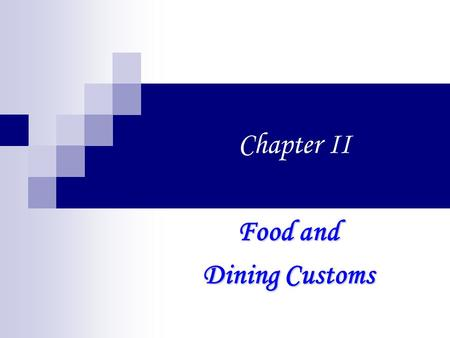 Chapter II Food and Dining Customs. I. Food and Drinks 1. American's favorite food is steak. 2. There are many different kinds of cooking. 3. The U.S.