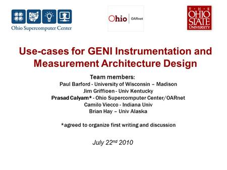 Use-cases for GENI Instrumentation and Measurement Architecture Design Team members: Paul Barford - University of Wisconsin – Madison Jim Griffioen - Univ.
