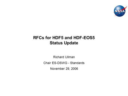 RFCs for HDF5 and HDF-EOS5 Status Update Richard Ullman Chair ES-DSWG - Standards November 29, 2006.