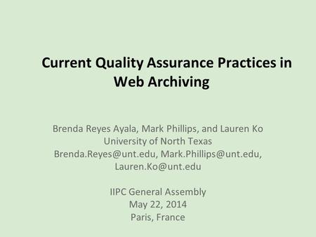 Current Quality Assurance Practices in Web Archiving Brenda Reyes Ayala, Mark Phillips, and Lauren Ko University of North Texas
