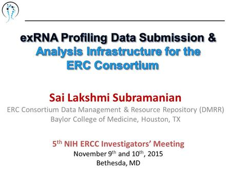 Sai Lakshmi Subramanian ERC Consortium Data Management & Resource Repository (DMRR) Baylor College of Medicine, Houston, TX 5 th NIH ERCC Investigators'