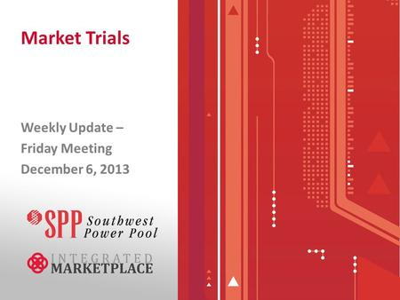 Market Trials Weekly Update – Friday Meeting December 6, 2013.