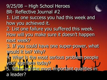 9/25/08 – High School Heroes BR- Reflective Journal #2 1. List one success you had this week and how you achieved it. 2. List one failure you suffered.