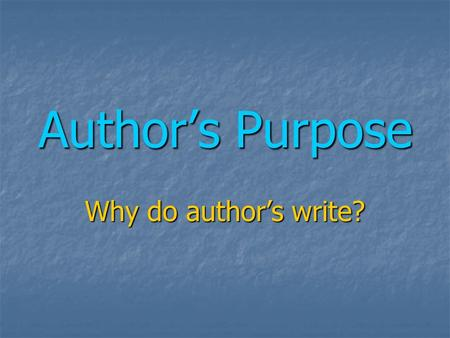 Author's Purpose Why do author's write?. Why do Author's Write? Author's write for 4 main reasons Author's write for 4 main reasons Describe, explain.