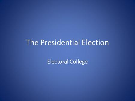 The Presidential Election Electoral College. Constitution USC calls for a presidential election every four years – 56 elections have been held like clock.