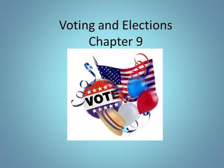 Voting and Elections Chapter 9. WHO CAN VOTE? Suffrage issues: – Women – Minority groups Requirements today: – 18 years Lose your eligibility – Certain.