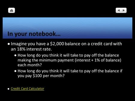 In your notebook… Imagine you have a $2,000 balance on a credit card with an 18% interest rate. How long do you think it will take to pay off the balance.