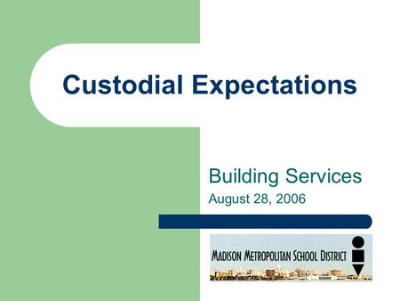 Custodial Expectations Building Services August 28, 2006.