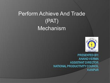 Perform Achieve And Trade (PAT) Mechanism. Target Setting Methodology for Power Sector under  Perform, Achieve & Trade (PAT) Mechanism Bureau of Energy.