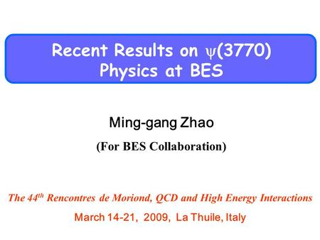 Recent Results on  (3770) Physics at BES Ming-gang Zhao (For BES Collaboration) The 44 th Rencontres de Moriond, QCD and High Energy Interactions March.