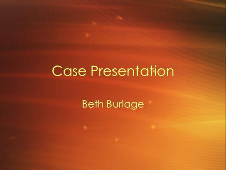 Case Presentation Beth Burlage. History 75-year-old male Reports constant dizziness and imbalance Problems initially began after a serious auto accident.