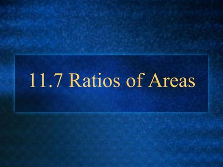11.7 Ratios of Areas. Ratio of Areas: What is the area ratio between ABCD and XYZ? A B C D9 10 Y X Z 12 8.