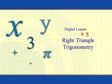 Right Triangle Trigonometry Digital Lesson. Copyright © by Houghton Mifflin Company, Inc. All rights reserved. 2 The six trigonometric functions of a.